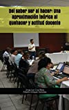 Del saber ser al hacer: Una aproximación teórica al quehacer y actitud docente (Colección Práctica Docente)