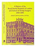 A History of the Royal Dental Hospital of London and School of Dental Surgery, 1858-1985