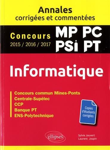Informatique. MP, PC, PSI, PT. Annales corrigées et commentées. Concours 2015/2016/2017