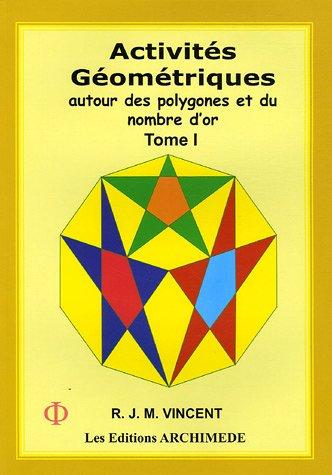 Activités géométriques autour des polygones et du nombre d'or : Tome 1