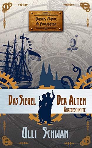 Das Siegel der Alten (Dampf, Magie und Moritaten) (German Edition)