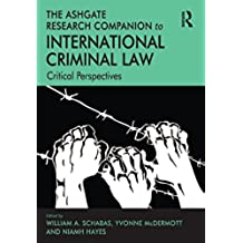 The Ashgate Research Companion to International Criminal Law: Critical Perspectives (English Edition)