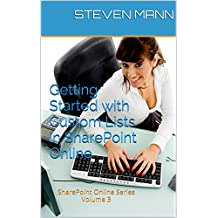 Getting Started with Custom Lists in SharePoint Online (SharePoint Online Solution Series Book 3) (English Edition)