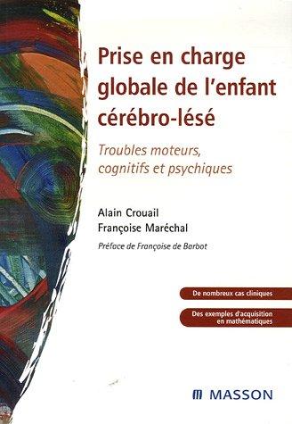 Prise en charge globale de l'enfant cérébro-lésé: Troubles moteurs, cognitifs et psychiques