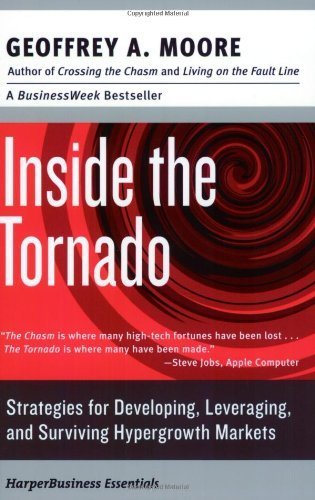 Inside the Tornado: Strategies for Developing, Leveraging, and Surviving Hypergrowth Markets (Collins Business Essentials) by Moore, Geoffrey A. (2011) Paperback