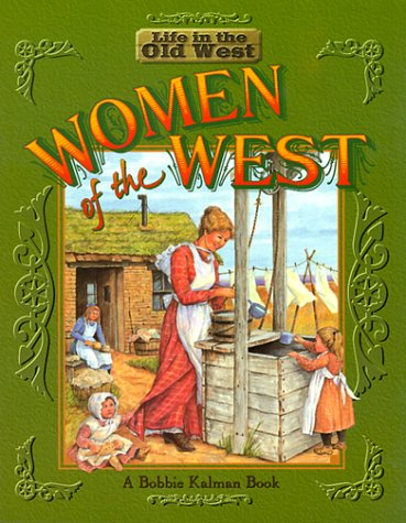 Women Of The West (Life In The Old West) by Bobbie Kalman,Jane Lewis