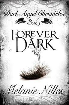 Forever Dark (Starfire Angels: Dark Angel Chronicles Book 5) by [Nilles, Melanie]