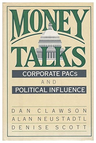 Money Talks: Corporate Pacs and Political Influence by Dan Clawson (1992-09-01) - Pac Del 1992