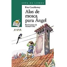 Alas de mosca para Ángel (Literatura Infantil (6-11 Años) - Sopa De Libros)