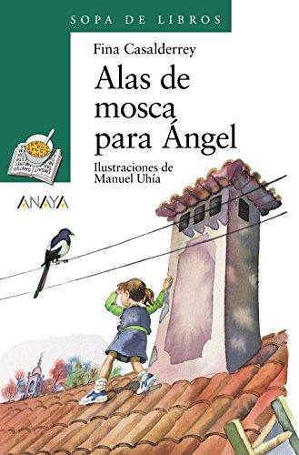 Alas de mosca para Ángel (Literatura Infantil (6-11 Años) - Sopa De Libros) por Fina Casalderrey