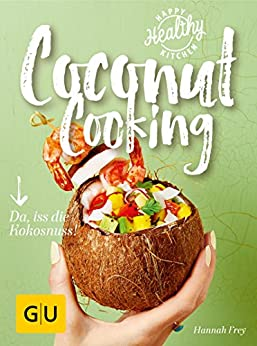 Coconut Cooking: Da, iss die Kokosnuss! (Happy Healthy Kitchen) von [Frey, Hannah]