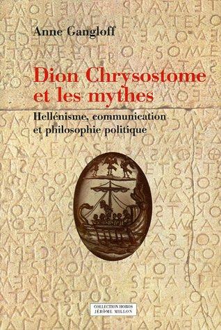 Dion Chrysostome et les mythes : Hellénisme, communication et philosophie politique