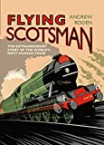 Flying Scotsman: The Extraordinary Story of the World's Most Famous Train