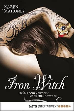 Iron Witch - Das Mädchen mit den magischen Tattoos eBook: Mahoney ...