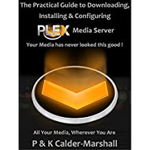 The Practical Guide to Downloading, Installing & Configuring PLEX Media Server