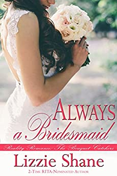 Always a Bridesmaid (The Bouquet Catchers Book 1) by [Shane, Lizzie]