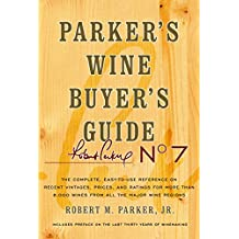 Parker's Wine Buyer's Guide, 7th Edition: The Complete, Easy-to-Use Reference on Recent Vintages, Prices, and Ratings for More than 8,000 Wines from All the Major Wine Regions (English Edition)