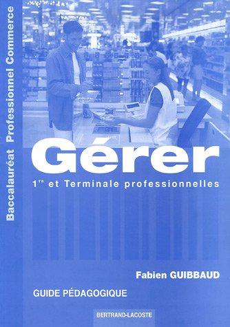 Gérer Bac Pro Commerce 1e et Tle Pro : Corrigé Guide Pédagogique