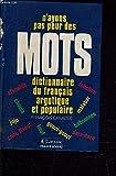 N'ayons pas peur des mots : Dictionnaire du français argotique et populaire...
