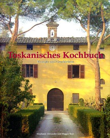 Toskanisches Kochbuch. Rezepte und Geschichten