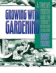 Growing with Gardening: A Twelve-Month Guide for Therapy, Recreation & Education