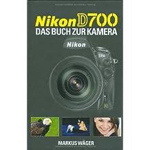 Nikon D 700: Das Buch zur Kamera