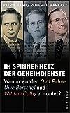 Im Spinnennetz der Geheimdienste: Warum wurden Olof Palme, Uwe Barschel und William Colby ermordet? - Patrik Baab