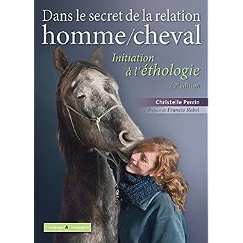 Dans le secret de la relation homme/cheval: Initiation à l'éthologie