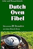 Dutch Oven Fibel: Die ersten 20 Stunden mit dem Dutch Oven