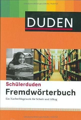 Duden. Schülerduden. Fremdwörterbuch: Ein Nachschlagewerk nicht nur für die Schule. Ca. 25.000 Fremdwörter aus allen Bereichen mit Angaben zu ... und mit genauen Bedeutungserklärungen