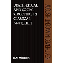 Death-Ritual and Social Structure in Classical Antiquity (Key Themes in Ancient History)