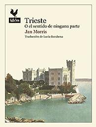 Trieste o el sentido de ninguna parte par Jan Morris