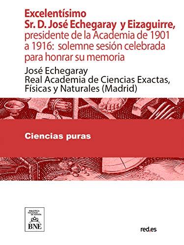 Excelentísimo Sr. D. José Echegaray y Eizaguirre (Spanish Edition)