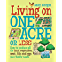 Living on One Acre or Less: How to produce all the fruit, veg, meat, fish and eggs your family needs
