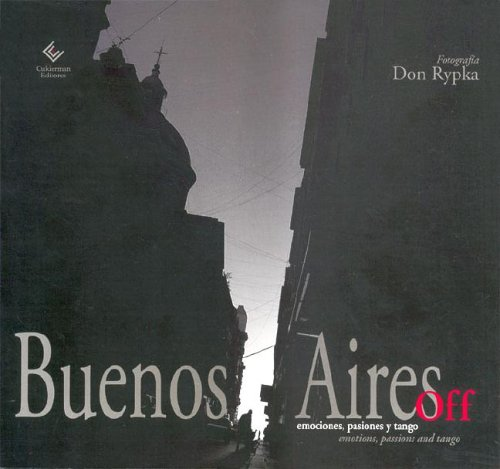 Descargar Libro Buenos Aires Off: Emociones, Pasiones y Tango = Emotions, Passions and Tango de Don Rypka