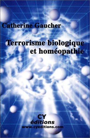 Terrorisme biologique et homéopathie par Catherine Gaucher