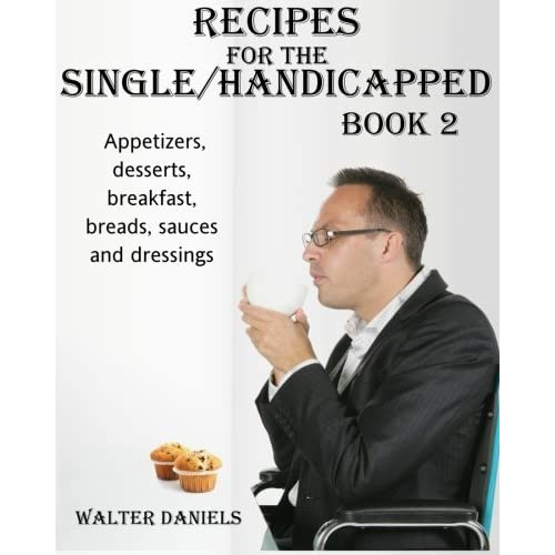 Recipes For Single/Handicapped Book Two: Appetizers, Desserts, Breakfast, breads, sauces and dressings: Volume 2 by Walter Daniels (2015-09-27)