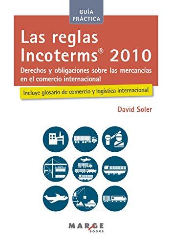Guía práctica de las reglas Incoterms 2010.: Derechos y obligaciones sobre las mercancías en el comercio internacional por David Soler