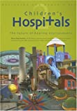 Children's Hospitals: v. 2: The Future of Healing Environments - Designing the World's Best