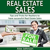 Real Estate Sales: Tips and Tricks for Realtors to Have Successful Real Estate Sales