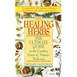 The Healing Herbs: The Ultimate Guide To The Curative Power Of Nature's Medicines