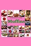 Muffins:Everyday Best Book for Cooking: Quick,Easy and Delicious Muffins, Simple , Healthy and basic Muffin,Sweet and Savory Muffin Recipes, Healthy,Fruit,vegen,cookbook,Dessert: Volume 1