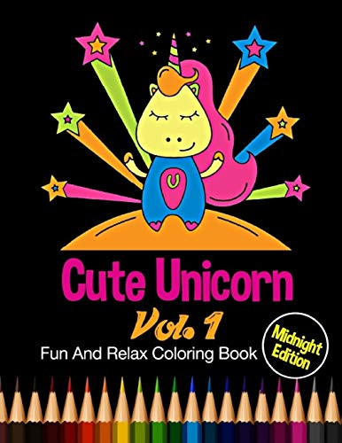 Cute Unicorn : Midnight Edition Fun And Relax Coloring Book Vol. 1: 24 Unique Unicorn Designs and Stress Relieving Patterns for Adult Relaxation, Meditation, and Happiness