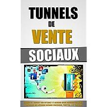 Tunnels De Vente Sociaux: Gagner De L'Argent Sur Internet Et Devenir Riche Aujourd'hui Après L'Explosion Des Réseaux Sociaux (Facebook, Twitter...) et Youtube.