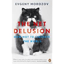 The Net Delusion: How Not to Liberate The World by Evgeny Morozov (5-Apr-2012) Paperback