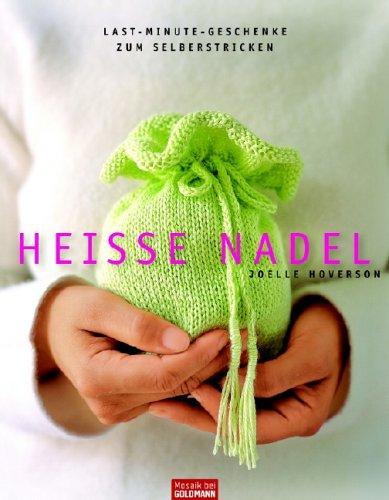 Preisvergleich Produktbild Heiße Nadel: Last-Minute-Geschenke zum Selberstricken