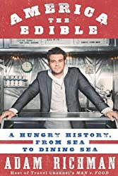 America the Edible: A Hungry History, from Sea to Dining Sea by Adam Richman (2010-11-09)