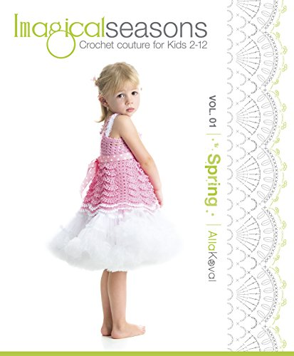 Imagical Seasons: Spring, Vol. 01; Crochet Couture for Kids 2-12 (English Edition) Couture Spring