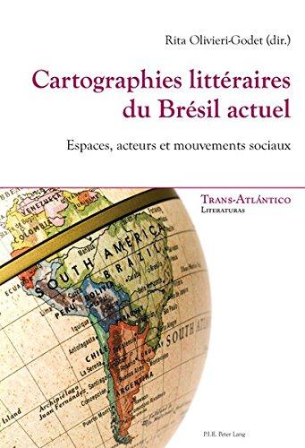 Cartographies littéraires du Brésil actuel: Espaces, acteurs et mouvements sociaux par Rita Olivieri-Godet