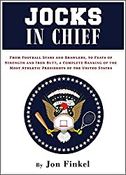 Jocks In Chief: From Football Stars and Brawlers, to Feats of Strength and Iron Butt, A Complete Ranking of the Most Athletic Presidents of the United States (English Edition)